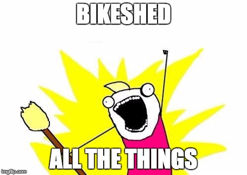 Bikeshed all the things!