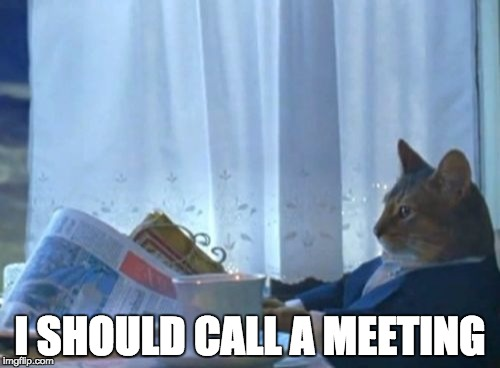 I should call a meeting.