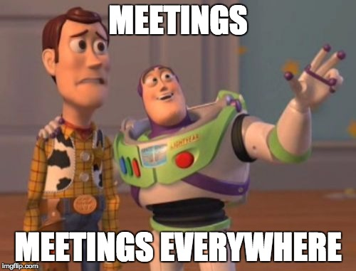 Meetings, meetings everywhere